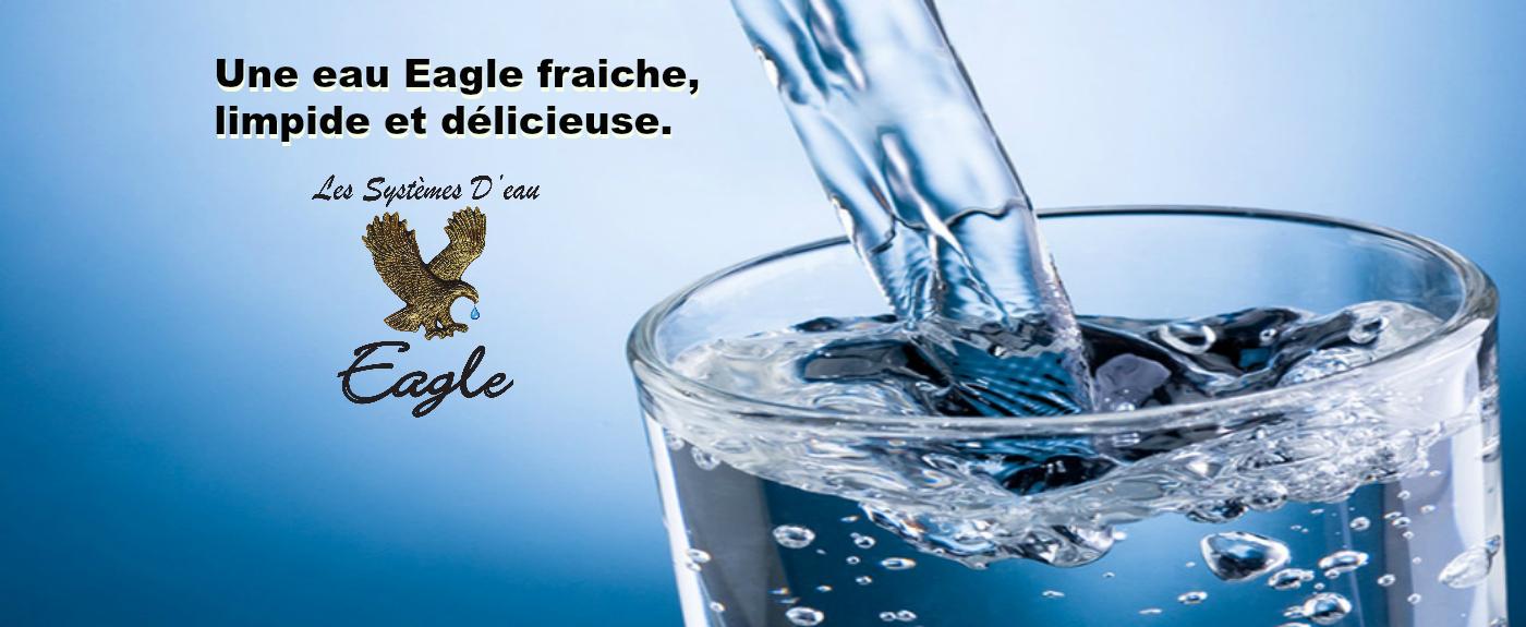 Une eau Eagle fraiche, limpide et délicieuse